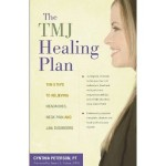TMJ Healing Plan: Ten Steps to Relieving Headaches, Neck Pain, & Jaw Disorders